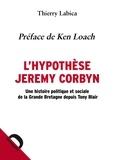 Thierry Labica - L'hypothèse Jeremy Corbyn - Une histoire politique et sociale de la Grande Bretagne depuis Tony Blair.