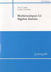 Thierry Lafay et Caroline Ventura - Mathématiques L1 Algèbre linéaire.