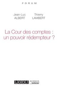 Thierry Lambert et Jean-Luc Albert - La Cour des comptes : un pouvoir rédempteur ?.