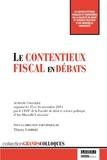 Thierry Lambert - Le contentieux fiscal en débats - Actes du colloque organisé les 15 et 16 novembre 2013 par le CEFF de la Faculté de droit et science politique d'Aix-Marseille Université.