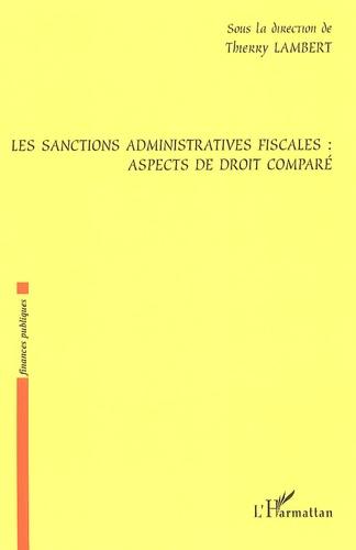 Thierry Lambert - Les sanctions administratives fiscales : aspects de droit comparé.