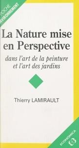 Thierry Lamirault et Alinari Anderson - La nature mise en perspective - Dans l'art de la peinture et l'art des jardins.