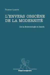 Thierry Lamote - L'envers obscène de la modernité - De la Scientologie à Daech.