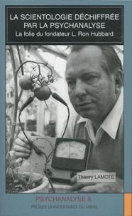 Thierry Lamote - La scientologie déchiffrée par la psychanalyse - La folie du fondateur L. Ron Hubbard.