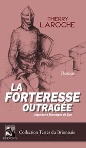 Thierry Laroche - La forteresse outragée - Légendaire montagne de Dun.