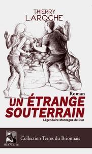 Thierry Laroche - Un étrange souterrain - Légendaire montagne de Dun.