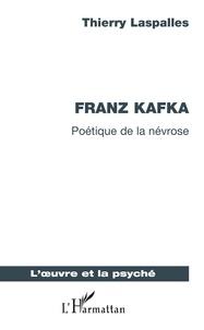 Thierry Laspalles - Franz Kafka - Poétique de la névrose.