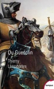 Thierry Lassabatère - Du Guesclin - Vie et fabrique d'un héros médiéval.