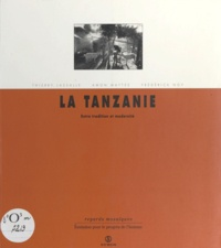 Thierry Lassalle et Amon Mattée - La Tanzanie - Entre tradition et modernité.