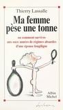 Thierry Lassalle et  Desclozeaux - Ma femme pèse une tonne - Ou comment survivre aux onze années de régimes absurdes d'une épouse longiligne.