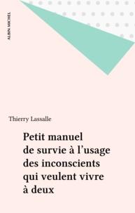 Thierry Lassalle - Petit manuel de survie à l'usage des inconscients qui veulent vivre à deux.