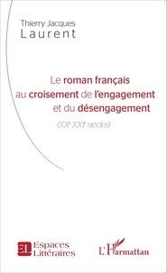 Thierry Laurent - Le roman français au croisement de l'engagement et du désengagement (XXe-XXIe siècles).
