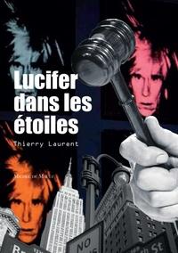 Thierry Laurent - Lucifer dans les étoiles.
