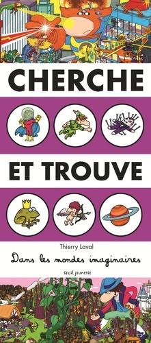 Thierry Laval - Cherche et trouve dans les mondes imaginaires.