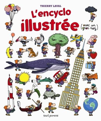 Thierry Laval - L'encyclo illustrée (avec un gros nez).