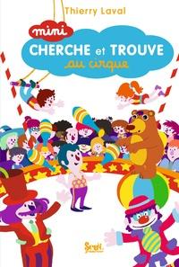 Thierry Laval - Mini cherche et trouve au cirque.