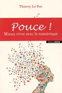 Thierry Le Fur - Pouce ! - Mieux vivre avec le numérique.