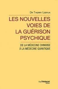 Thierry Lebrun - Les nouvelles voies de la guérison psychique - De la médecine chinoise à la médecine quantique.