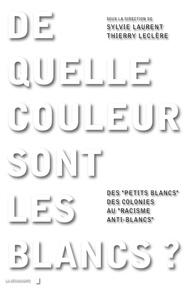 """Thierry Leclere et Sylvie Laurent - De quelle couleur sont les Blancs ? - Des """"petits Blancs"""" des colonies au """"racisme anti-Blancs""""."""