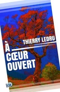 Thierry Ledru - A coeur ouvert.