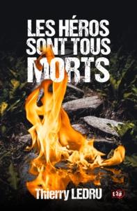 Thierry Ledru - Les Héros sont tous morts.