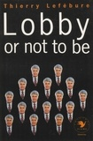 Thierry Lefébure - Lobby or not to be.