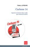 Thierry Lefebvre - Carbone 14 - Légende et histoire d'une radio pas comme les autres.