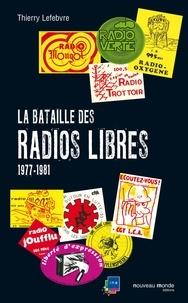 Thierry Lefebvre - La bataille des radios libres - 1977-1981.