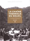 Thierry Lefebvre et Cécile Raynal - La Chaîne Thermale du Soleil - La saga d'une entreprise de famille aux sources de l'aventure (1947-2017).
