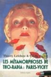 Thierry Lefebvre et Cécile Raynal - Les métamorphoses de Tho-Radia : Paris-Vichy.