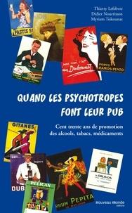 Thierry Lefebvre et Didier Nourisson - Quand les psychotropes font leur pub - Cent trente ans de promotion des alcools, tabacs, médicaments.