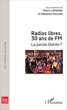 Thierry Lefebvre et Sébastien Poulain - Radios libre, 30 ans de FM - La parole libérée ?.