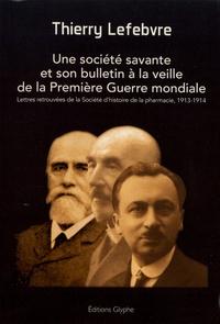 Thierry Lefebvre - Une société savante et son bulletin à la veille de la Première Guerre mondiale - Lettres retrouvées de la Société d'histoire de la pharmacie, 1913-1914.