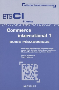 Thierry Lefeuvre - Commerce international 1 BTS CI 1re année - Guide pédagogique.