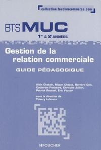 Thierry Lefeuvre - Gestion de la relation commerciale BTS MUC 1e et 2e années - Guide pédagogique.