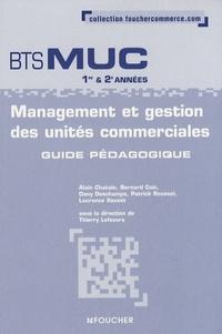 Thierry Lefeuvre - Management et gestion des unités commerciales BTS MUC 1e et 2e années - Guide pédagogique.