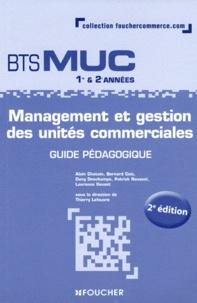 Thierry Lefeuvre - Management et gestion des unités commerciales BTS MUC 1re et 2e années - Guide pédagogique.