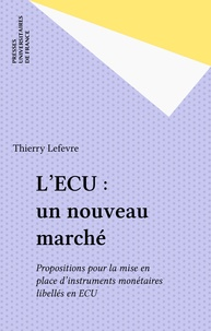 Thierry Lefèvre - L'ECU : un nouveau marché - Propositions pour la mise en place d'instruments monétaires libellés en ECU.
