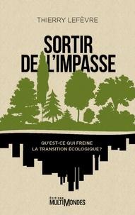 Thierry Lefèvre - Sortir de l'impasse - Qu'est-ce qui freine la transition écologique.