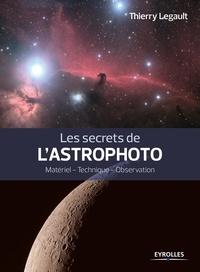 Thierry Legault - Les secrets de L'Astrophoto - Matériel - Technique - Observation.