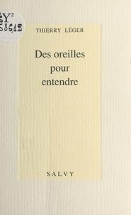 Thierry Léger - Des oreilles pour entendre.