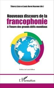 Thierry Léger et Louis-Hervé Ngafomo - Nouveaux discours de la francophonie à l'heure des grands défis mondiaux.