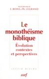 Thierry Legrand et Eberhard Bons - Le monothéisme biblique - Evolutioon, contexte et perspectives.