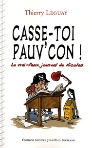 """Thierry Leguay - """"Casse-toi, pauv'con !"""" - Le vrai-faux journal de Nicolas."""