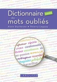 Thierry Leguay et Alain Duchesne - Dictionnaire insolite des mots oubliés.