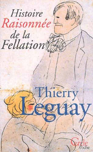 Thierry Leguay - Histoire raisonnée de la fellation.