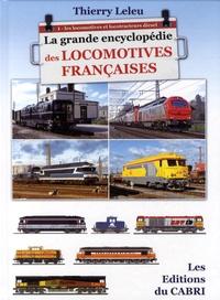 Thierry Leleu - La grande encyclopédie des locomotives francaises - Tome 1 : Les locomotives et locotracteurs diesel.