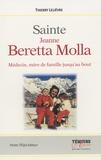 Thierry Lelièvre - Sainte Jeanne Beretta-Molla (1922-1962) - Mère de famille jusqu'au bout !.
