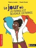 Thierry Lenain et Thanh Portal - Le jour où la France est devenue la France.