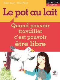 Thierry Lenain - Le pot au lait - Quand pouvoir travailler c'est pouvoir être libre.